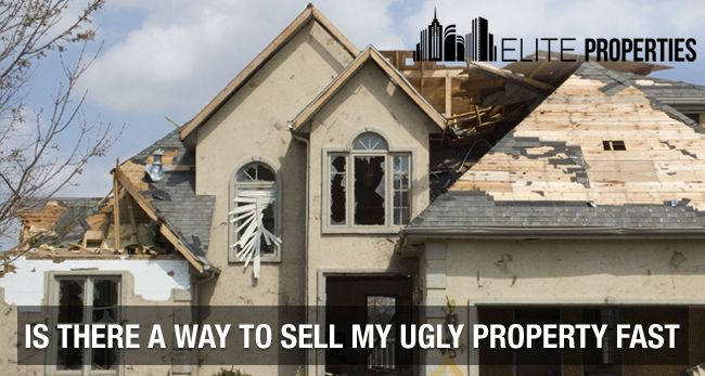 is there a way to sell my ugly property fast