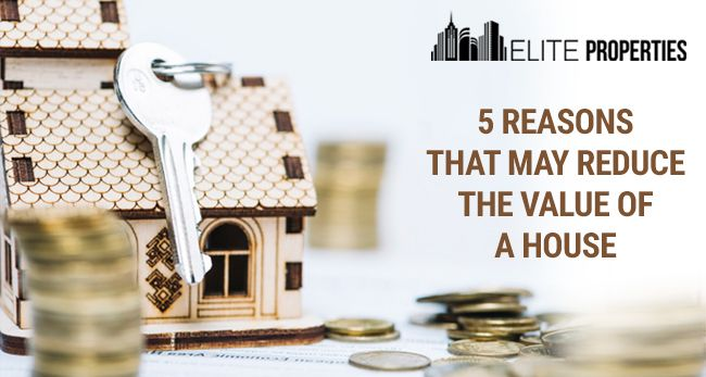 5 Reasons That May Reduce The Value Of A House- Elite Properties